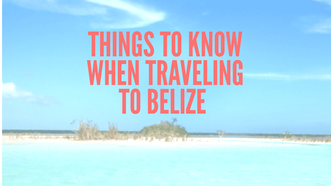 things to know when traveling to Belize